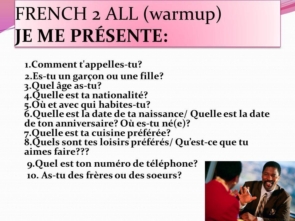 FRENCH 2 ALL (warmup) JE ME PRÉSENTE: 1.Comment t appelles-tu.