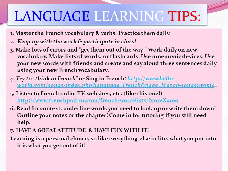 LANGUAGE LEARNING TIPS: 1.Master the French vocabulary & verbs.