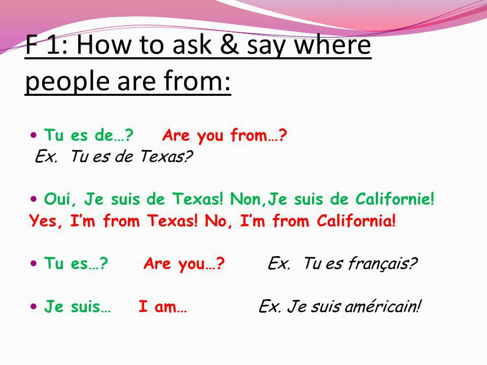 F 1: How to ask & say where people are from: Tu es de….