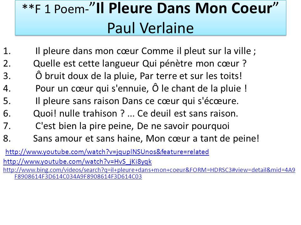 **F 1 Poem-Il Pleure Dans Mon Coeur Paul Verlaine 1. Il pleure dans mon cœur Comme il pleut sur la ville ; 2.Quelle est cette langueur Qui pénètre mon
