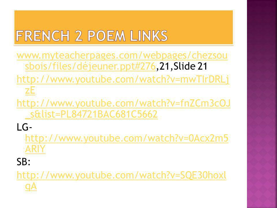 www.myteacherpages.com/webpages/chezsou sbois/files/déjeuner.ppt#276www.myteacherpages.com/webpages/chezsou sbois/files/déjeuner.ppt#276,21,Slide 21 http://www.youtube.com/watch v=mwTIrDRLj zE http://www.youtube.com/watch v=fnZCm3cOJ _s&list=PL84721BAC681C5662 LG- http://www.youtube.com/watch v=0Acx2m5 ARIY http://www.youtube.com/watch v=0Acx2m5 ARIY SB: http://www.youtube.com/watch v=SQE30hoxl qA