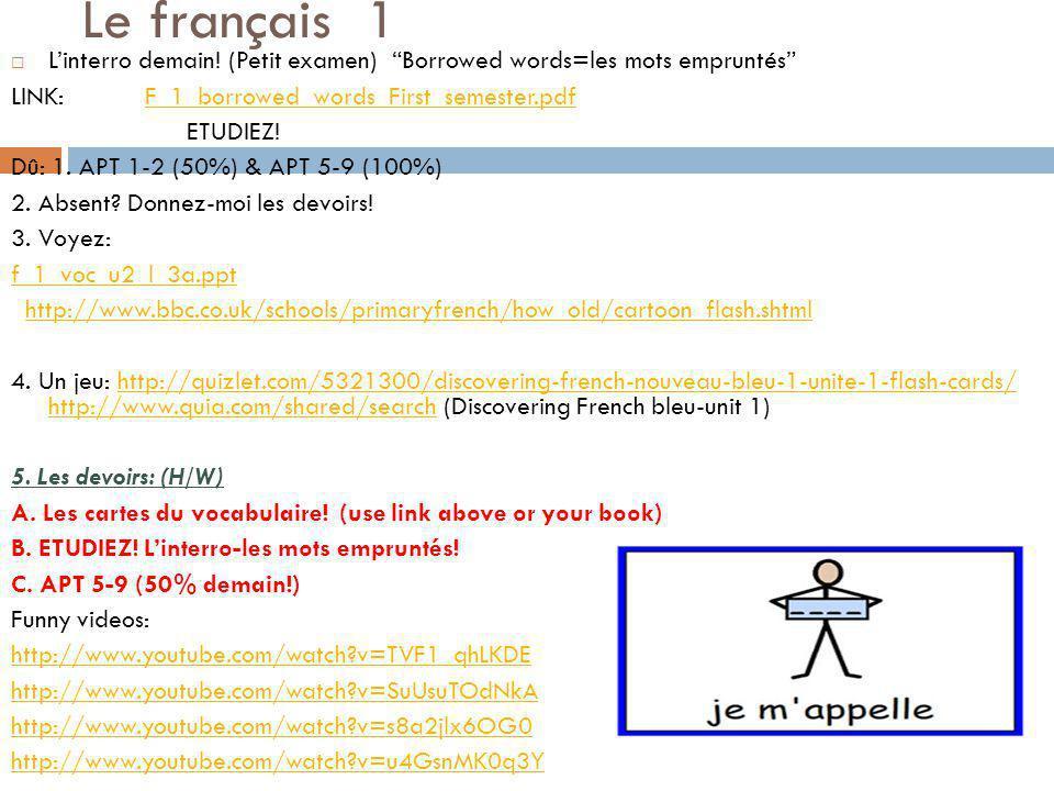Le français 1 Linterro demain! (Petit examen) Borrowed words=les mots empruntés LINK: F_1_borrowed_words_First_semester.pdfF_1_borrowed_words_First_se