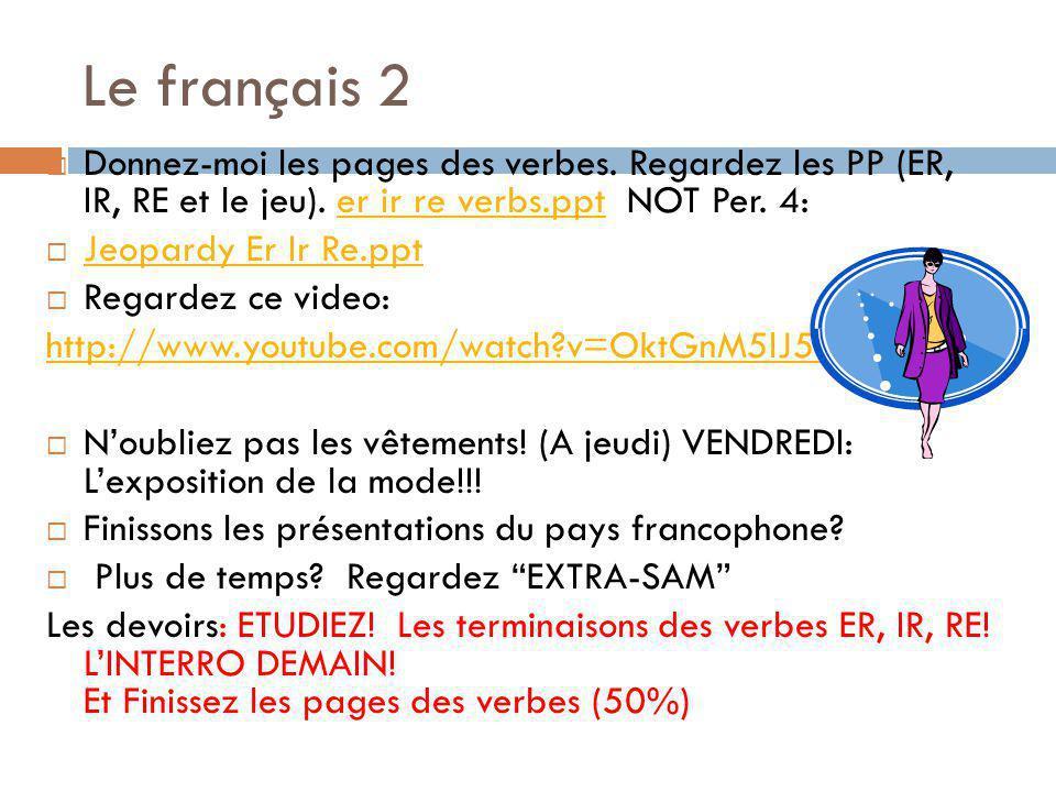 Le français 2 Donnez-moi les pages des verbes. Regardez les PP (ER, IR, RE et le jeu). er ir re verbs.ppt NOT Per. 4:er ir re verbs.ppt Jeopardy Er Ir