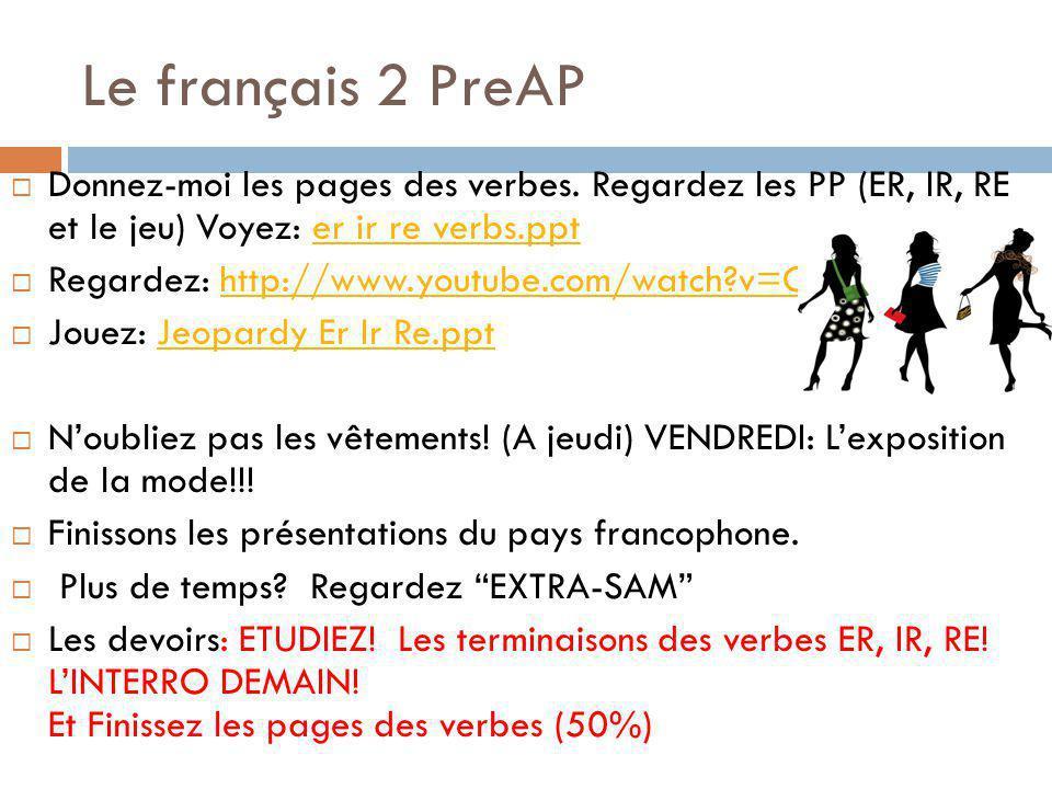 Le français 2 PreAP Donnez-moi les pages des verbes. Regardez les PP (ER, IR, RE et le jeu) Voyez: er ir re verbs.ppter ir re verbs.ppt Regardez: http