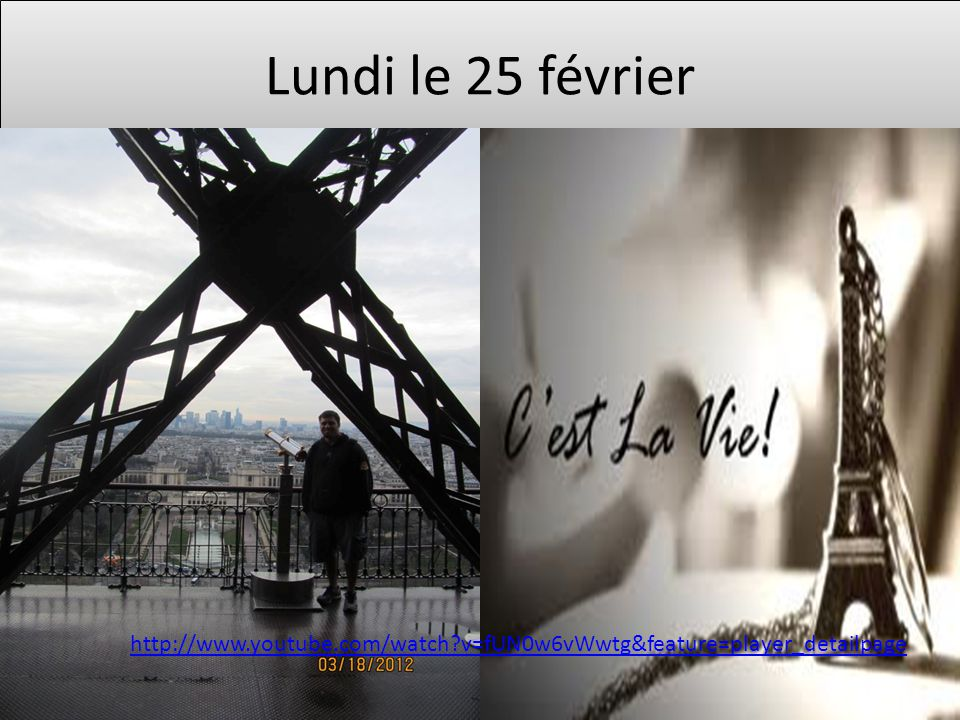 Lundi le 25 février http://www.youtube.com/watch v=fUN0w6vWwtg&feature=player_detailpage