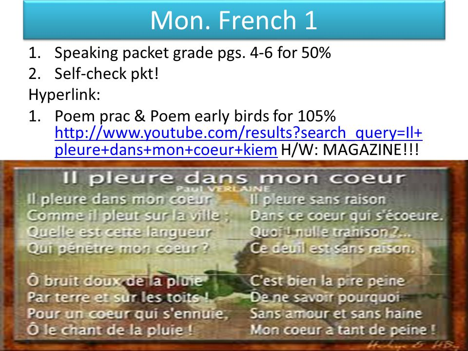 Mon. French 1 1.Speaking packet grade pgs. 4-6 for 50% 2.Self-check pkt.