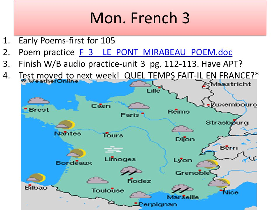 Mon. French 3 1.Early Poems-first for 105 2.Poem practice F_3__LE_PONT_MIRABEAU_POEM.docF_3__LE_PONT_MIRABEAU_POEM.doc 3.Finish W/B audio practice-uni