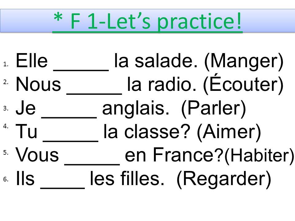 * F 1-Lets practice. Elle _____ la salade. (Manger) Nous _____ la radio.