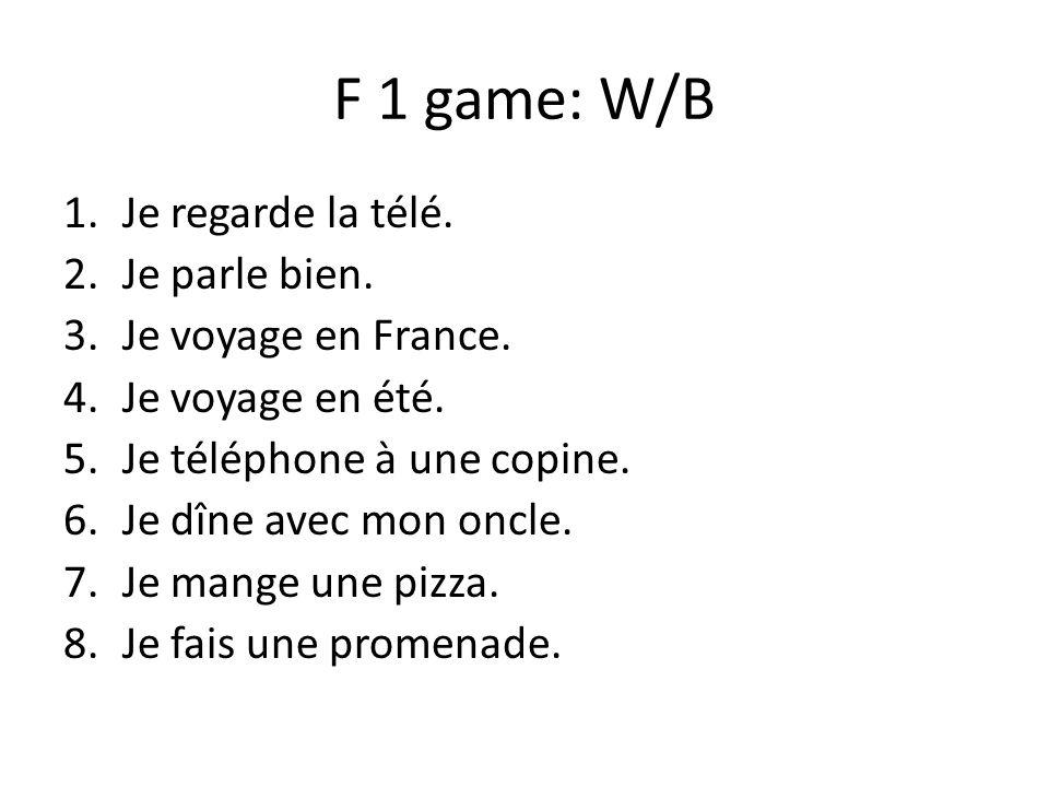 F 1 game: W/B 1.Je regarde la télé. 2.Je parle bien.