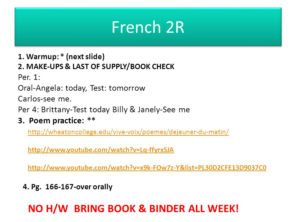 French 2R 1. Warmup: * (next slide) 2. MAKE-UPS & LAST OF SUPPLY/BOOK CHECK Per. 1: Oral-Angela: today, Test: tomorrow Carlos-see me. Per 4: Brittany-