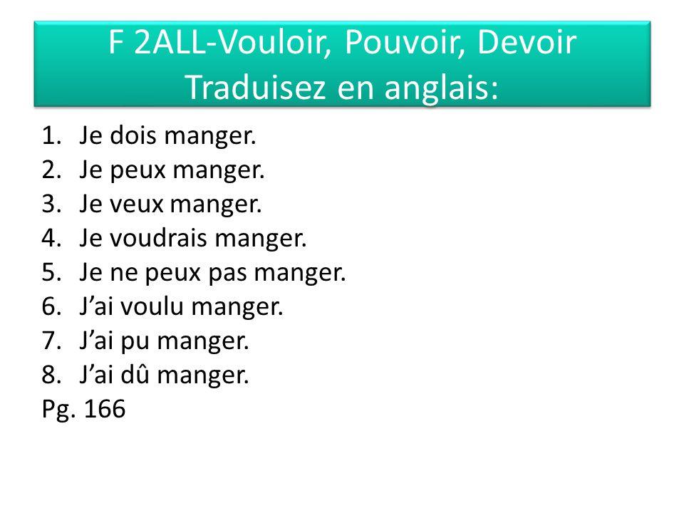 F 2ALL-Vouloir, Pouvoir, Devoir Traduisez en anglais: 1.Je dois manger.