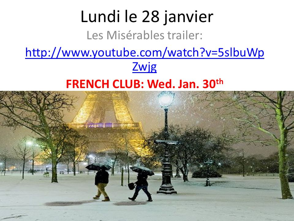 Lundi le 28 janvier Les Misérables trailer: http://www.youtube.com/watch?v=5slbuWp Zwjg FRENCH CLUB: Wed. Jan. 30 th