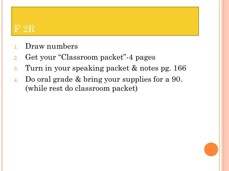 F 2R 1.Draw numbers 2. Get your Classroom packet-4 pages 3.