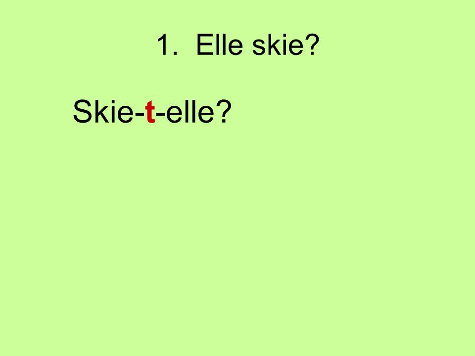 1. Elle skie? Skie-t-elle?