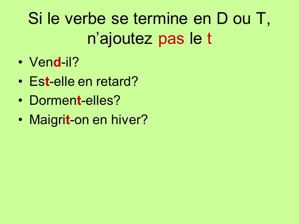 Si le verbe se termine en D ou T, najoutez pas le t Vend-il.