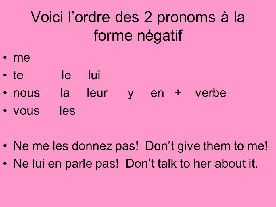 Voici lordre des 2 pronoms à la forme négatif me te le lui nous la leur y en + verbe vous les Ne me les donnez pas! Dont give them to me! Ne lui en pa