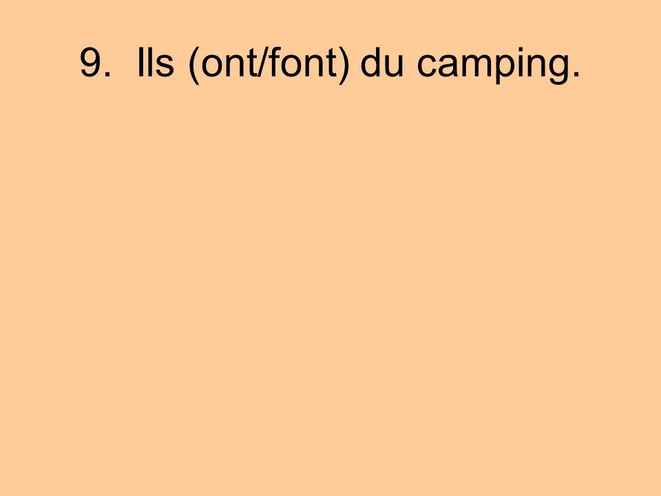 9. Ils (ont/font) du camping.