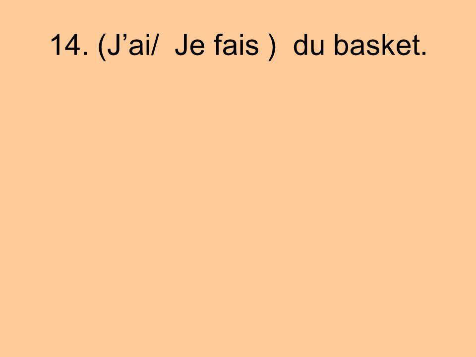 14. (Jai/ Je fais ) du basket.