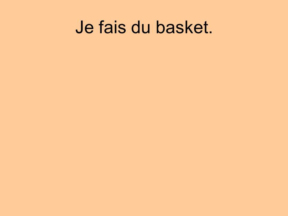 Je fais du basket.