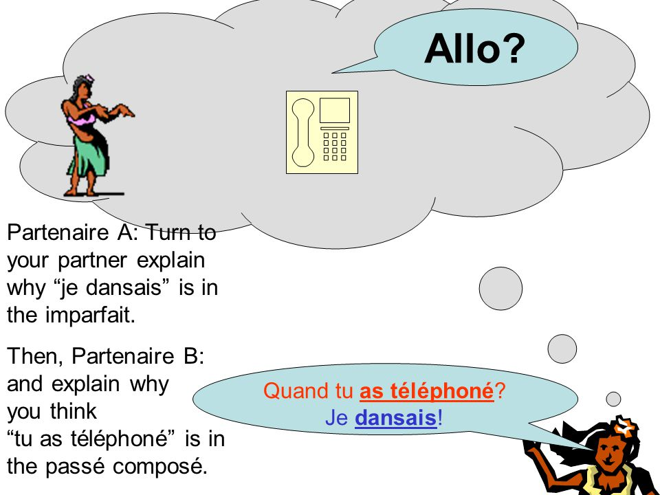 Allo? When you called? I was dancing!