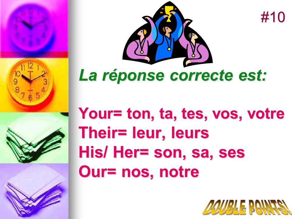 La réponse correcte est: Your= ton, ta, tes, vos, votre Their= leur, leurs His/ Her= son, sa, ses Our= nos, notre #10