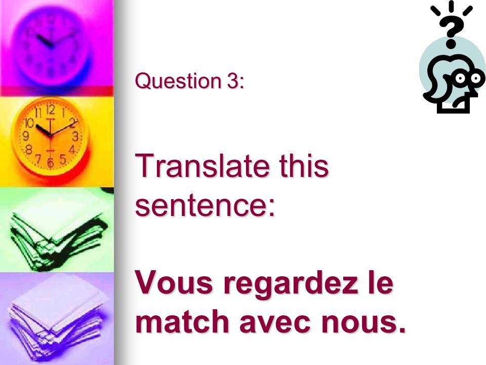 La réponse correcte est: You watch the game with us. #3