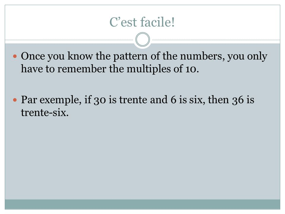 Cest facile! Once you know the pattern of the numbers, you only have to remember the multiples of 10. Par exemple, if 30 is trente and 6 is six, then