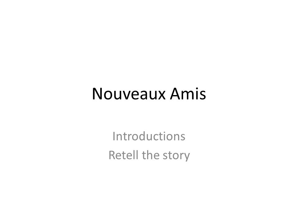 Nouveaux Amis Introductions Retell the story