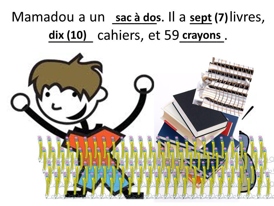 Mamadou a un ______. Il a ___ livres, ______ cahiers, et 59______.