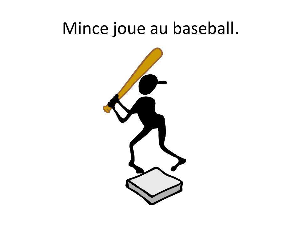 Mince joue au baseball.