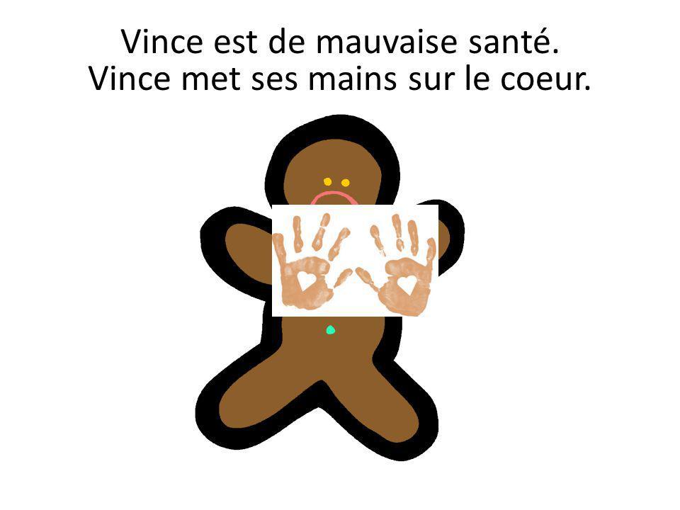 Vince est de mauvaise santé. Vince met ses mains sur le coeur.