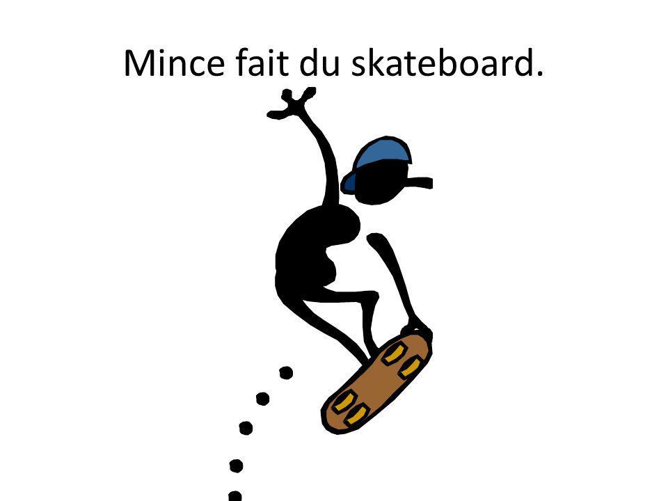 Mince fait du skateboard.
