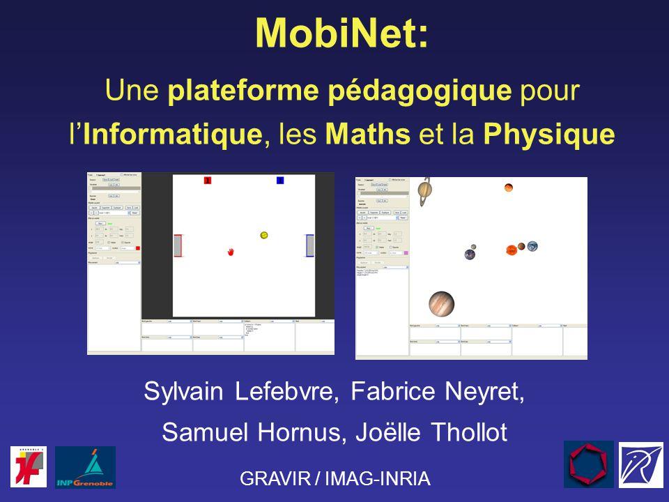 MobiNet: Une plateforme pédagogique pour lInformatique, les Maths et la Physique Sylvain Lefebvre, Fabrice Neyret, Samuel Hornus, Joëlle Thollot GRAVI