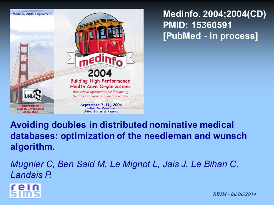 SBIM - 06/06/2014 Avoiding doubles in distributed nominative medical databases: optimization of the needleman and wunsch algorithm. Mugnier C, Ben Sai