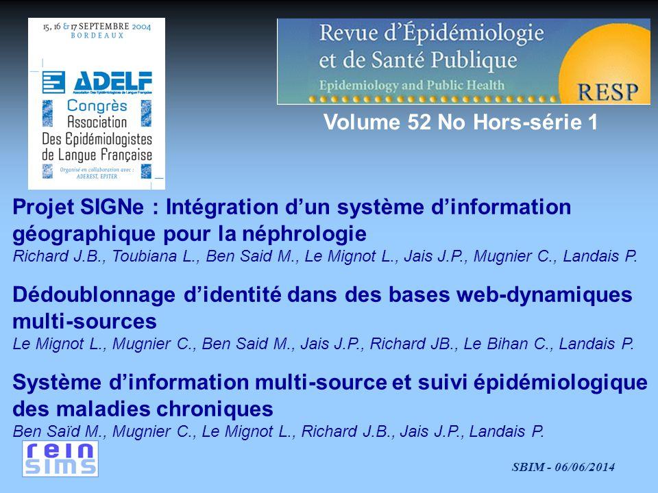 SBIM - 06/06/2014 Projet SIGNe : Intégration dun système dinformation géographique pour la néphrologie Richard J.B., Toubiana L., Ben Said M., Le Mignot L., Jais J.P., Mugnier C., Landais P.