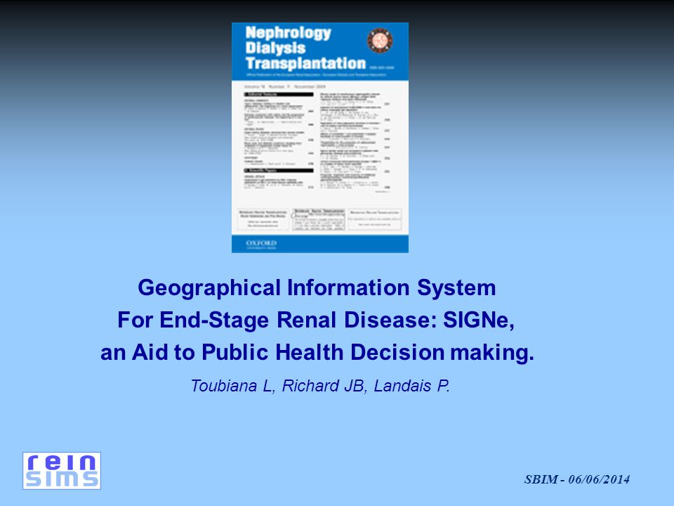 SBIM - 06/06/2014 Geographical Information System For End Stage Renal Disease: SIGNe, an Aid to Public Health Decision making. Toubiana L, Richard JB,