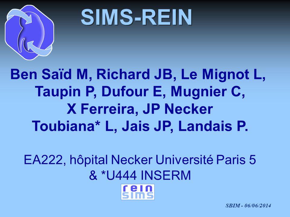 SBIM - 06/06/2014 SIMS-REIN Ben Saïd M, Richard JB, Le Mignot L, Taupin P, Dufour E, Mugnier C, X Ferreira, JP Necker Toubiana* L, Jais JP, Landais P.