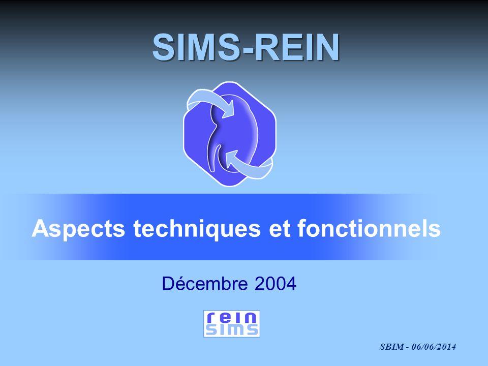 SBIM - 06/06/2014 SIMS-REIN Décembre 2004 Aspects techniques et fonctionnels