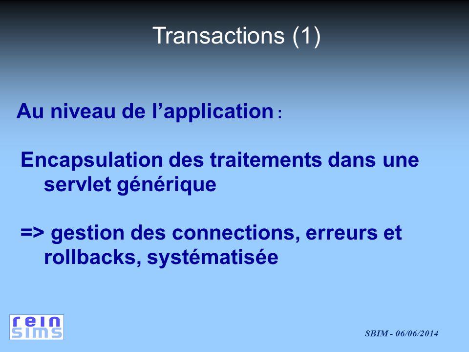 SBIM - 06/06/2014 Au niveau de lapplication : Encapsulation des traitements dans une servlet générique => gestion des connections, erreurs et rollbacks, systématisée Transactions (1)