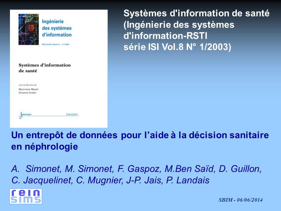 SBIM - 06/06/2014 Systèmes d information de santé (Ingénierie des systèmes d information-RSTI série ISI Vol.8 N° 1/2003) Un entrepôt de données pour laide à la décision sanitaire en néphrologie A.Simonet, M.