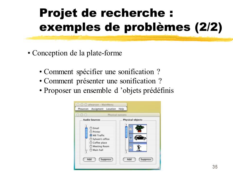 35 Projet de recherche : exemples de problèmes (2/2) Conception de la plate-forme Comment spécifier une sonification ? Comment présenter une sonificat