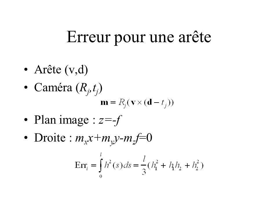 Arête (v,d) Caméra (R j,t j ) Plan image : z=-f Droite : m x x+m y y-m z f=0
