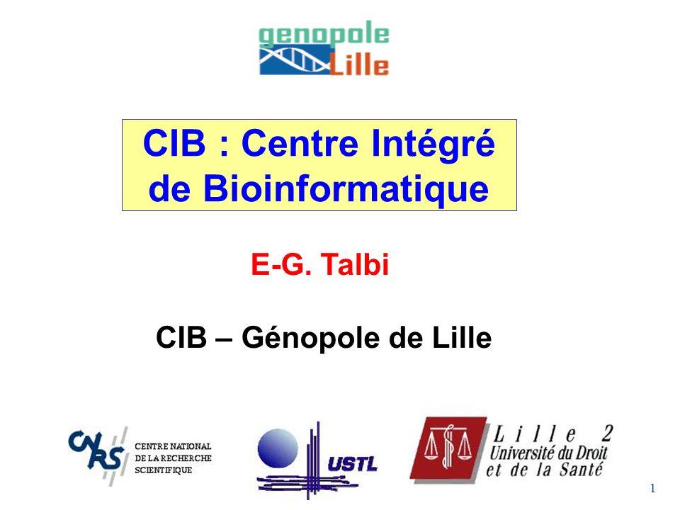 1 CIB : Centre Intégré de Bioinformatique E-G. Talbi CIB – Génopole de Lille