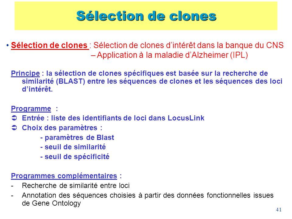 41 Sélection de clones : Sélection de clones dintérêt dans la banque du CNS – Application à la maladie dAlzheimer (IPL) Principe : la sélection de clo