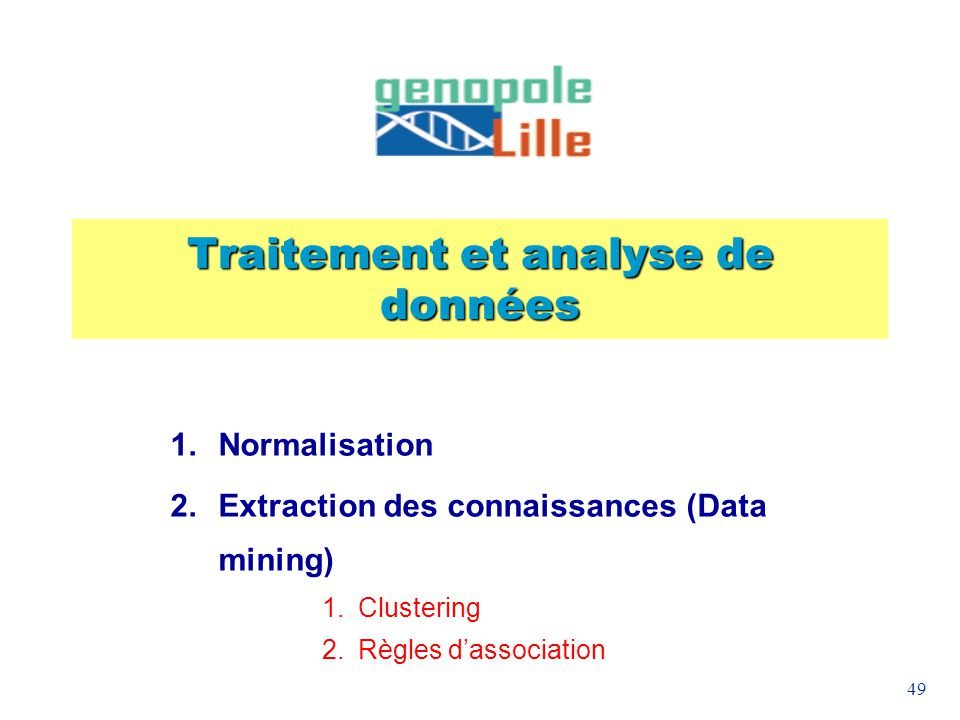 49 Traitement et analyse de données Normalisation Extraction des connaissances (Data mining) Clustering Règles dassociation