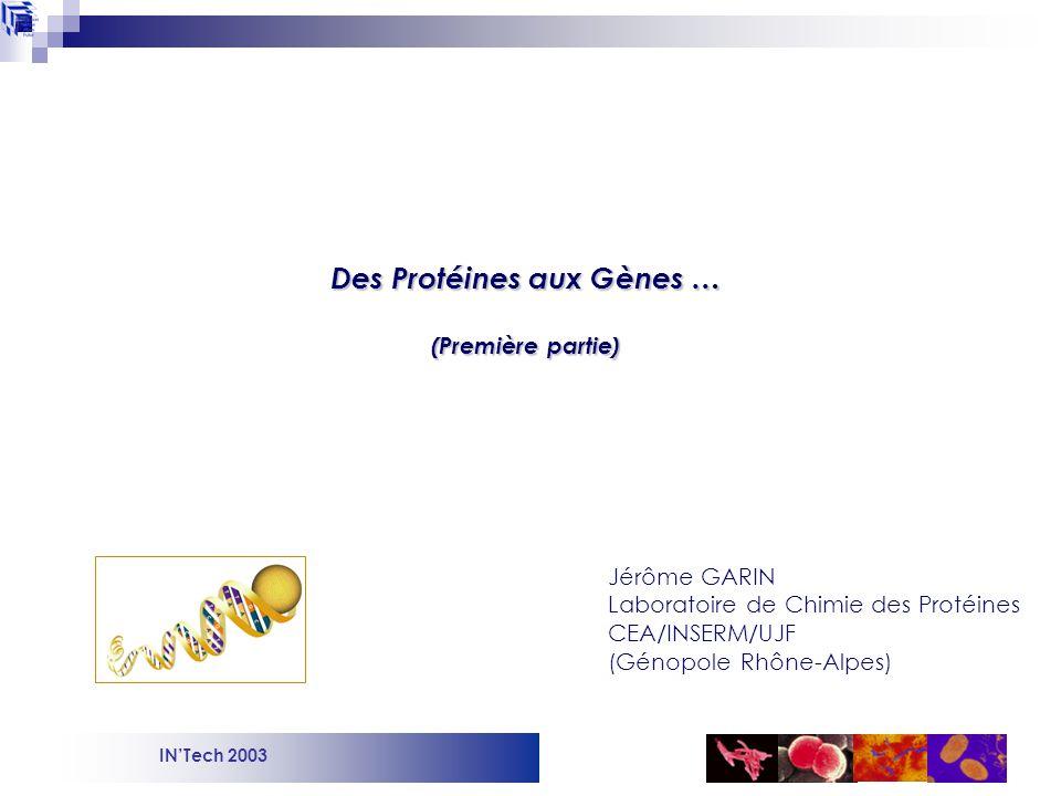 INTech 2003 Des Protéines aux Gènes … (Première partie) Jérôme GARIN Laboratoire de Chimie des Protéines CEA/INSERM/UJF (Génopole Rhône-Alpes)