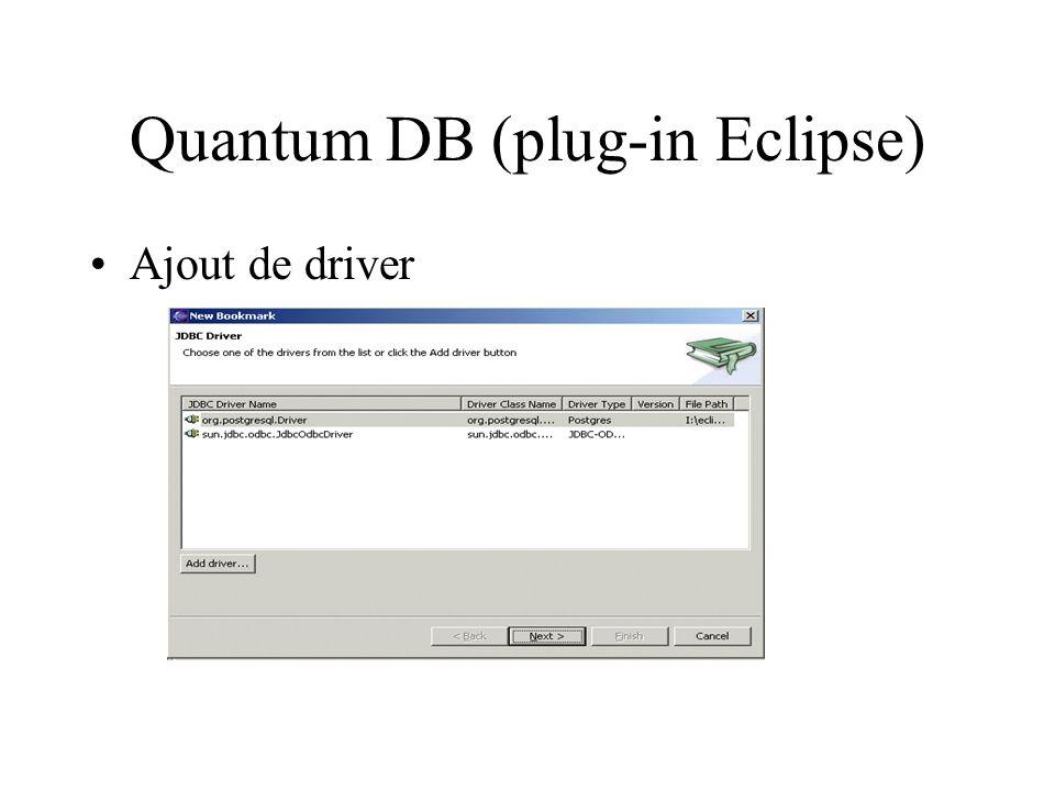 Quantum DB (plug-in Eclipse) Ajout de driver