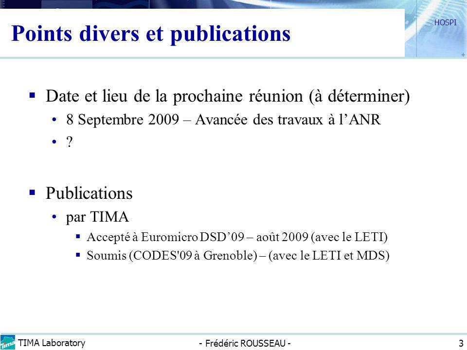 TIMA Laboratory - Frédéric ROUSSEAU - HOSPI 3 Points divers et publications Date et lieu de la prochaine réunion (à déterminer) 8 Septembre 2009 – Ava