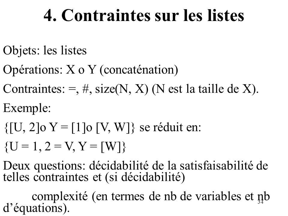 34 4. Contraintes sur les listes Objets: les listes Opérations: X o Y (concaténation) Contraintes: =, #, size(N, X) (N est la taille de X). Exemple: {