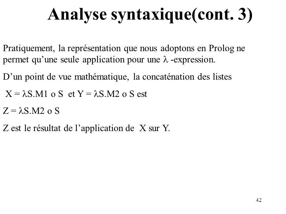 42 Analyse syntaxique(cont. 3) Pratiquement, la représentation que nous adoptons en Prolog ne permet quune seule application pour une -expression. Dun